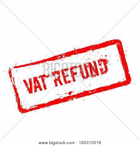 Vat Refund Red Rubber Stamp Isolated On White Background. Grunge Rectangular Seal With Text, Ink Tex