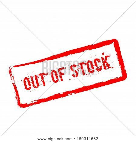 Out Of Stock Red Rubber Stamp Isolated On White Background. Grunge Rectangular Seal With Text, Ink T