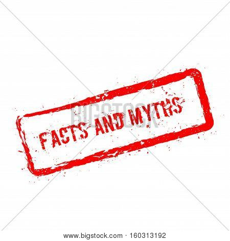 Facts And Myths Red Rubber Stamp Isolated On White Background. Grunge Rectangular Seal With Text, In