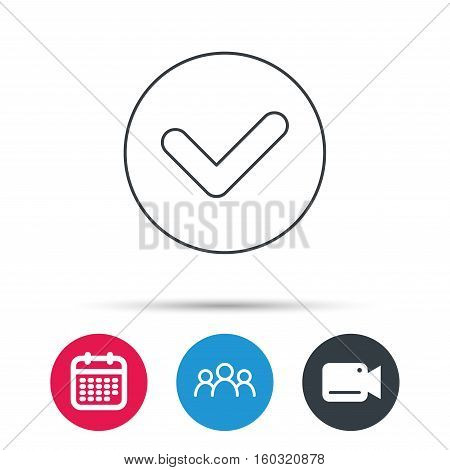 Check confirm icon. Tick in circle sign. Group of people, video cam and calendar icons. Vector