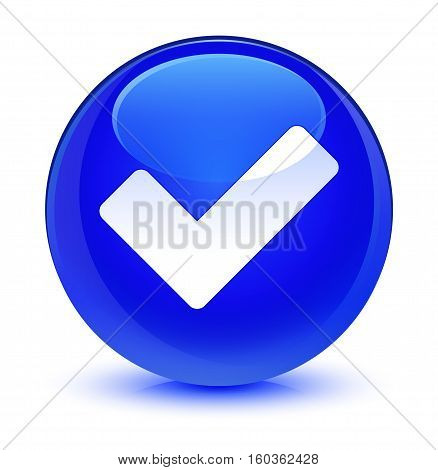 Validate Icon Glassy Blue Round Button