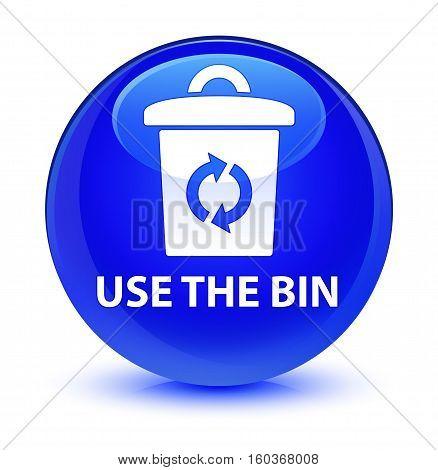 Use The Bin Glassy Blue Round Button