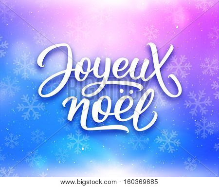Joyeux Noel lettering on shine festive background with snowflakes. Merry Christmas vector greeting card with hand written french text