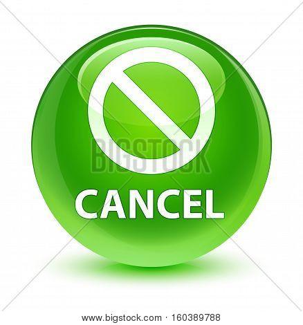 Cancel (prohibition Sign Icon) Glassy Green Round Button