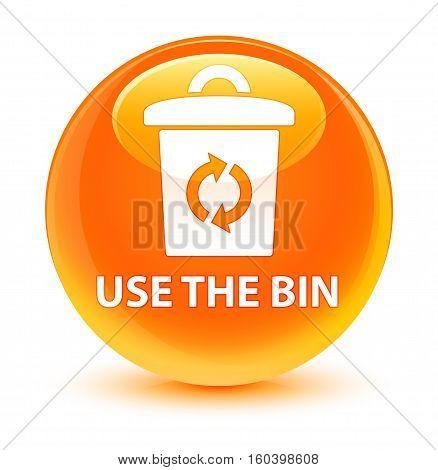 Use The Bin Glassy Orange Round Button
