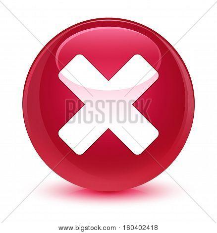 Cancel Icon Glassy Pink Round Button