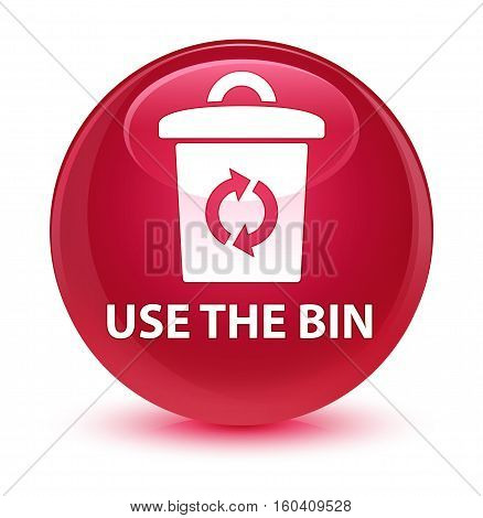 Use The Bin Glassy Pink Round Button