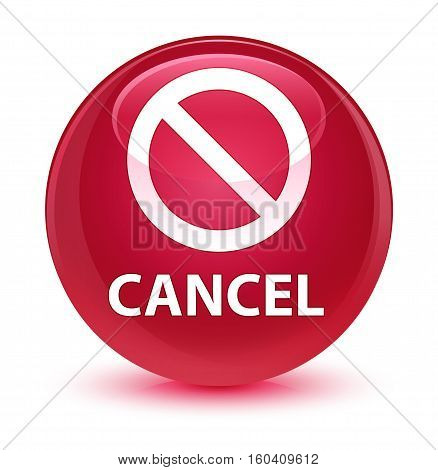 Cancel (prohibition Sign Icon) Glassy Pink Round Button