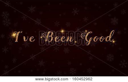 I've Been Good. Golden Glitter Hand Lettering Greeting Card. Luxurious Design Element, Vector Illust