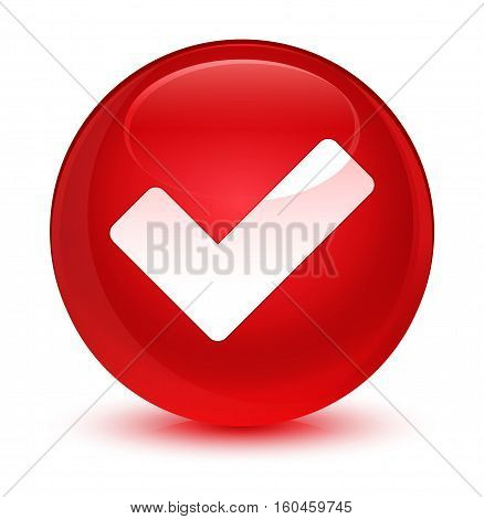 Validate Icon Glassy Red Round Button