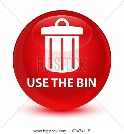 Use The Bin (trash Icon) Glassy Red Round Button