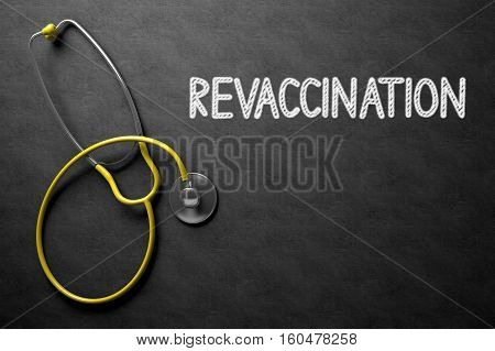 Medical Concept: Revaccination - Text on Black Chalkboard with Yellow Stethoscope. Medical Concept: Revaccination Handwritten on Black Chalkboard. 3D Rendering.