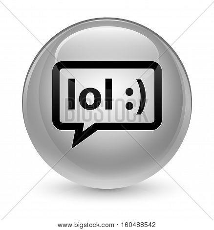 Lol Bubble Icon Glassy White Round Button