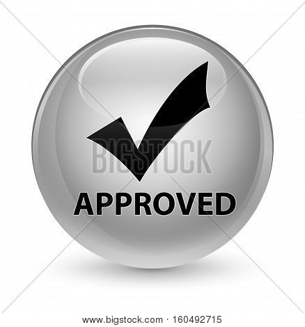 Approved (validate Icon) Glassy White Round Button