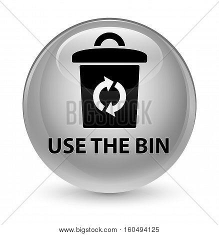 Use The Bin Glassy White Round Button