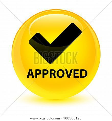 Approved (validate Icon) Glassy Yellow Round Button
