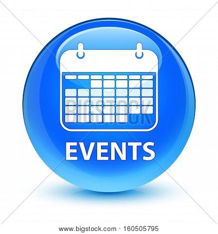 Events (calendar Icon) Glassy Cyan Blue Round Button