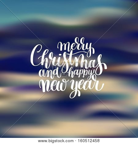 Merry Christmas and Happy New Year calligraphic hand lettering on blured background to greeting card, poster, holiday design, vector illustration