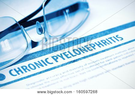 Chronic Pyelonephritis - Printed Diagnosis with Blurred Text on Blue Background with Specs. Medicine Concept. 3D Rendering.