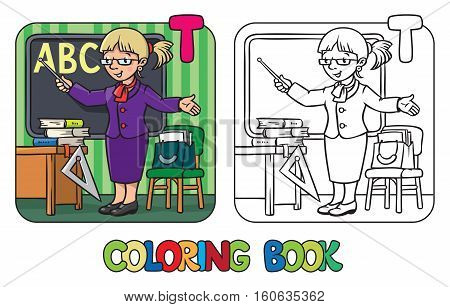 Coloring picture or coloring book of funny teacher with the pointer near the desk. Profession ABC series. Children vector illustration. Alphabet T