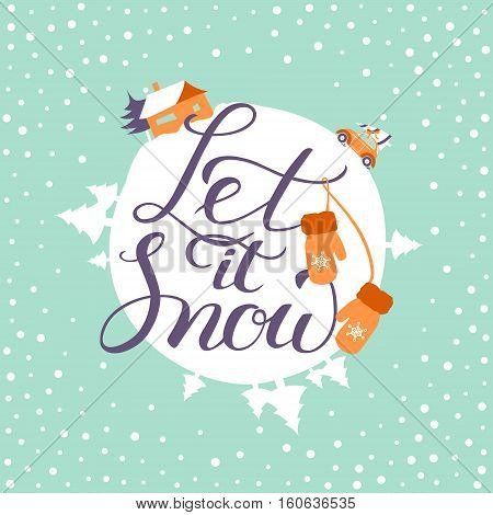 Let it snow greeting card with Christmas and New Year Calligraphic. Good for design, cards or posters. Vector hand drawn lettering. Seasonal holiday decoration.