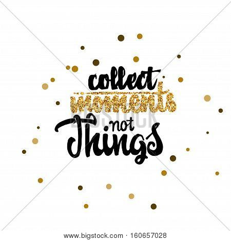 Collect moments not things - Badge drawn by hand, using the skills of calligraphy and lettering, collected in accordance with the rules of typography.