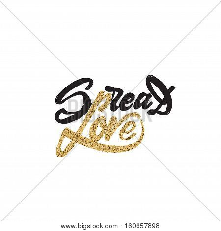Spread love -lettering text . Badge drawn by hand, using the skills of calligraphy and lettering, collected in accordance with the rules of typography.