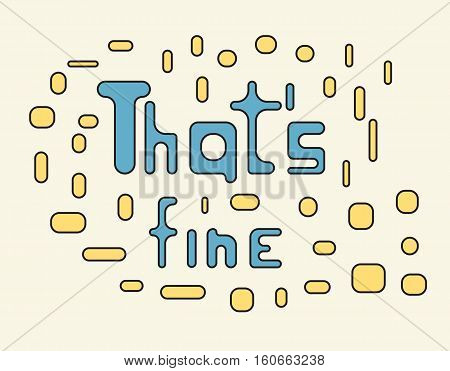 Thats fine text. Vector illustartion. Creative letter background.