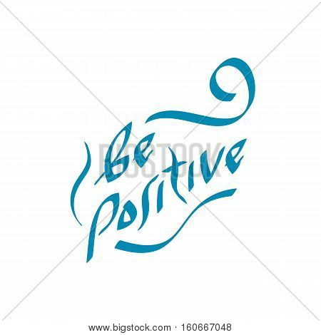 Be positive quote hand drawn text. Vector illustration. Positivity attitude and lifestyle optimism slogan.