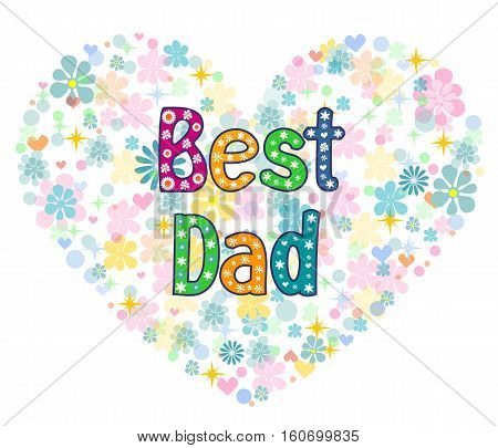 Best Dad - typography Hand lettering card . Word in flowers. Stock vector illustration