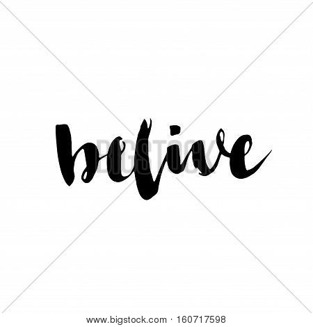 Belive. Inspirational And Motivational Quote. Modern Brush Calligraphy. Isolated On White Background