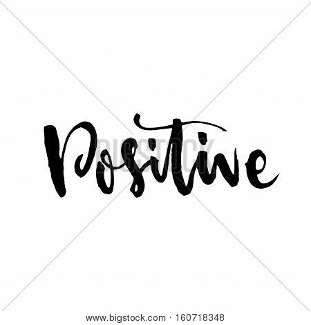 Be Positive. Positive Handwritten With Brush Typography. Inspirational And Motivational Phrase. Hand