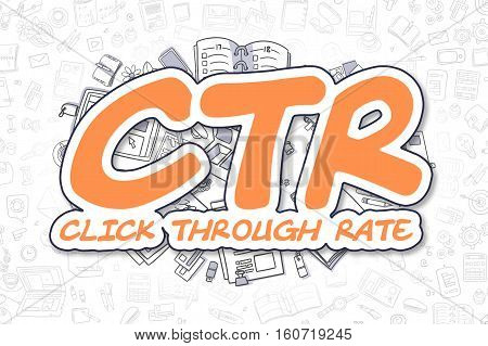 Orange Text - CTR - Click Through Rate. Business Concept with Cartoon Icons. CTR - Click Through Rate - Hand Drawn Illustration for Web Banners and Printed Materials.