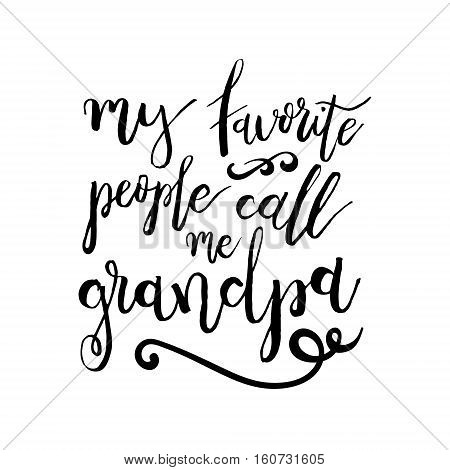 My Favorite People Call Me Grandpa - Funny handwritten quote about grandchild and grandparents. Good for poster, t-shirts, prints, cards, banners. Hand lettering, typographic element for your design