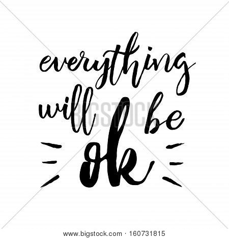 Everything Will Be Ok - Fun brush ink inscription for photo overlays, greeting card or poster design. Good for t-shirts, prints, banners. Hand lettering, typographic element for your design