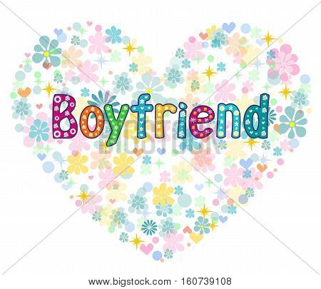 Boyfriend - Greeting card in a frame in the shape of a heart made of flowers . Typography for banner, poster design. Stock vector illustration