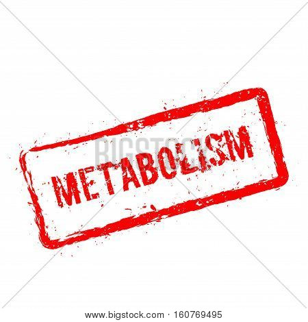 Metabolism Red Rubber Stamp Isolated On White Background. Grunge Rectangular Seal With Text, Ink Tex