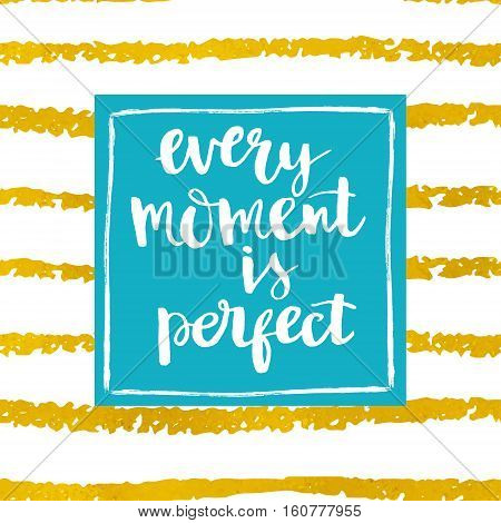 Every moment is perfect - motivational quote typography art. Hand-written lettering on a striped seamless background. Lettering for posters cards design.