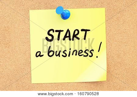 Start a business! Text on a sticky note pinned to a corkboard. 3D rendering