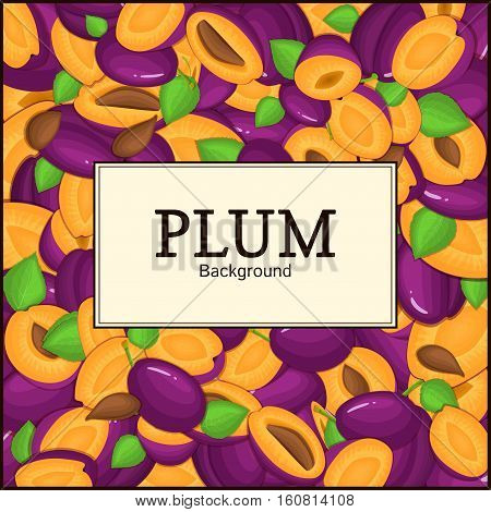 The rectangular frame on ripe plum background. Vector card illustration. Delicious fresh juicy plum whole, peeled, piece of half, slice, leaves, seed. appetizing looking for packaging design food