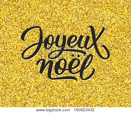 Joyeux Noel french calligraphic text on golden confetti background. Vector illustration for Christmas with season greetings.