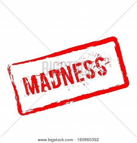 Madness Red Rubber Stamp Isolated On White Background. Grunge Rectangular Seal With Text, Ink Textur