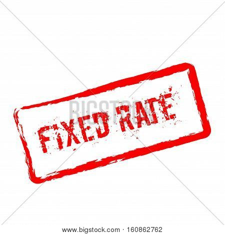 Fixed Rate Red Rubber Stamp Isolated On White Background. Grunge Rectangular Seal With Text, Ink Tex