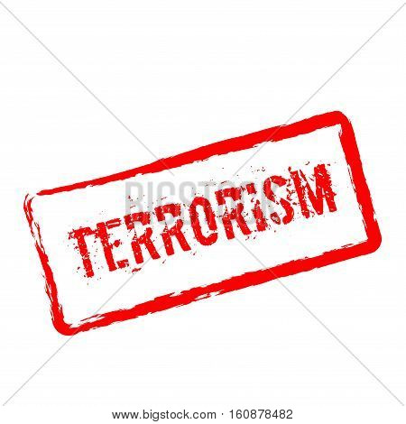 Terrorism Red Rubber Stamp Isolated On White Background. Grunge Rectangular Seal With Text, Ink Text