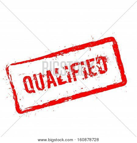 Qualified Red Rubber Stamp Isolated On White Background. Grunge Rectangular Seal With Text, Ink Text