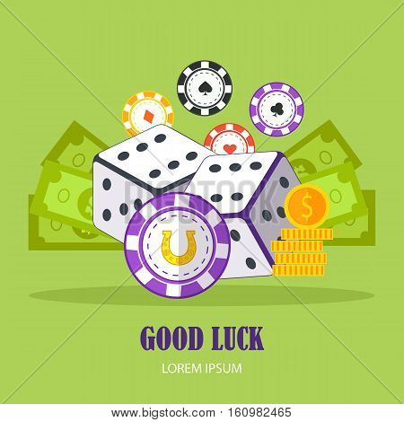 Good Luck concept vector banner in flat style. Casino chips, dice, money. Illustration for gambling industry, sport lottery services, icons, web pages, logo design. Isolated on green background.