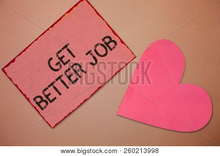 Conceptual Hand Writing Showing Get Better Job. Business Photo Text Looking For A High Paying Occupa