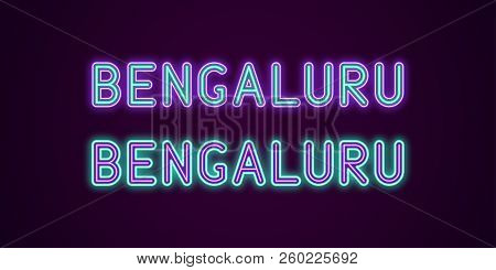 Neon Name Of Bengaluru City In India. Vector Illustration Of Bengaluru Inscription In Neon Style Wit