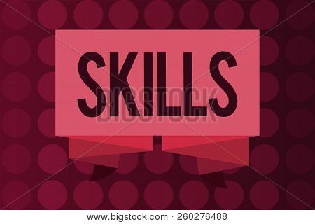 Word Writing Text Skills. Business Concept For Ability To Do Something Well Expertise Getting Better