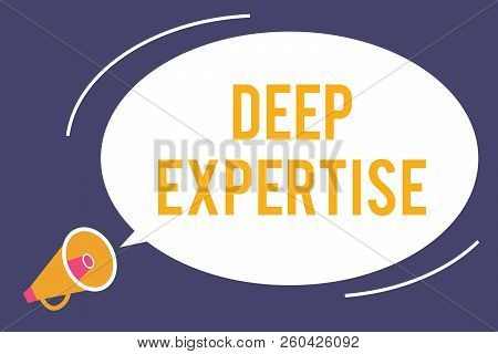 Word Writing Text Deep Expertise. Business Concept For Great Skill Or Broad Knowledge In A Particula